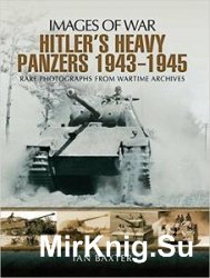 Images of War -  Hitler's Heavy Panzers 1943-45