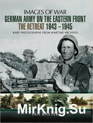 Images of War - German Army on the Eastern Front - The Retreat 1943 - 1945