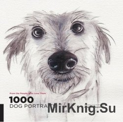 1000 Dog Portraits: From the People Who Love Them