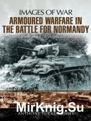 Images of War - Armoured Warfare in the Battle for Normandy