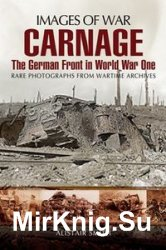 Images of War - Carnage: The German Front in World War One