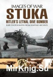 Images of War - Stuka: Hitler's Lethal Dive Bomber