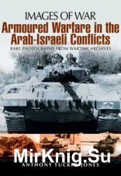 Images of War - Armoured Warfare in the Arab-Israeli Conflicts
