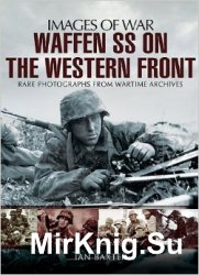 Images of War - Waffen SS on the Western Front: Rare Photographs from Warti ...