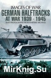 Images of War - German Halftracks At War 1939-1945