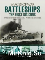 Images of War - Battleships: The First Big Guns: Rare Photographs from Wartime Archives