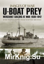 Images of War - U-boat Prey: Merchant Sailors at War, 1939-1942