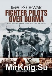 Images of War - RAF Fighter Pilots Over Burma