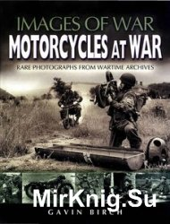 Images of War - Motorcycles at War: Rare Photographs from Wartime Archives