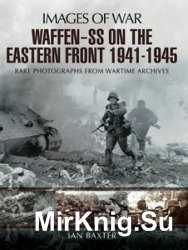Images of War - Waffen-SS on the Eastern Front 1941-1945