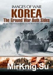 Images of War - Korea: The Ground War from Both Sides
