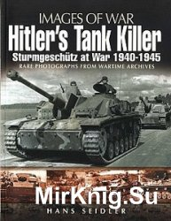 Images of War - Hitler's Tank Killer: Sturmgeschutz at War 1940-1945