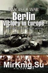 Images of War - Berlin: Victory in Europe