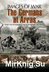 Images of War - The Germans at Arras