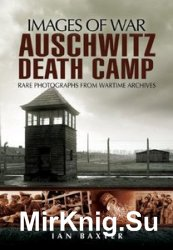 Images of War - Auschwitz Death Camp