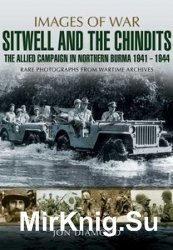 Images of War - Stilwell and the Chindits - The Allied Campaign in Northern Burma 1941-1944
