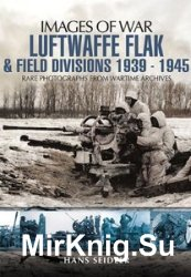 Images of War - Luftwaffe Flak and Field Divisions 1939-1945