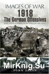 Images of War - 1918 The German Offensives : Rare Photographs from Wartime  ...