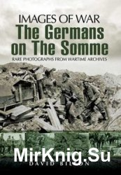 Images of War - The Germans on the Somme 1914-1918