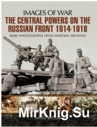 Images of War - The Central Powers on the Russian Front 1914-1918