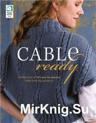 Cable Ready: A Collection of 10 Easy to Master Cable Knitting Projects