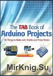 The TAB Book of Arduino Projects: 36 Things to Make with Shields and Proto  ...