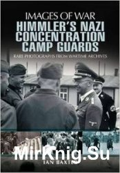 Images of War - Himmler's Nazi Concentration Camp Guards