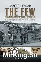 Images of War - The Few: Preparation for the Battle of Britain