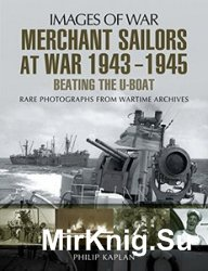 Images of War - Merchant Sailors at War 1943 - 1945 - Beating the U-Boat