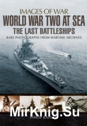 Images of War - World War Two at Sea: The Last Battleships