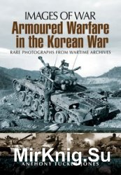Images of War - Armoured Warfare in the Korean War: Rare Photographs from W ...