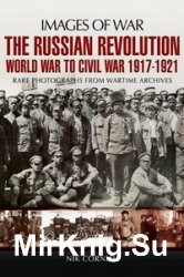 Images of War - The Russian Revolution: World War to Civil War 1917-1921