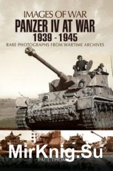 Images of War - Panzer IV at War 1939-1945
