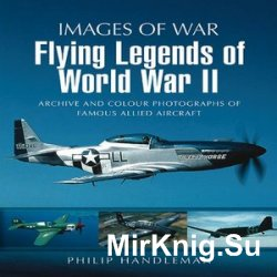 Images of War - Flying Legends of World War II: Archive and Colour Photos o ...