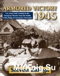 Armored Victory 1945: U.S. Army Tank Combat in the European Theater from th ...