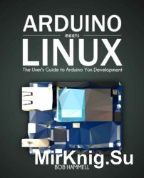 Arduino Meets Linux: The User's Guide to Arduino Yún