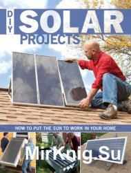 DIY Solar Projects. How to Put the Sun to Work in Your Home