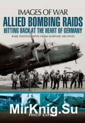 Images of War - Allied Bombing Raids: Hitting Back at the Heart of Germany