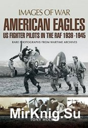 Images of War - American Eagles: US Fighter Pilots in the RAF 1939 - 1945