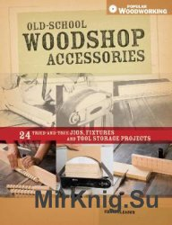 Old-School Woodshop Accessories: 40 Tried-and-True Jigs, Fixtures and Tool  ...