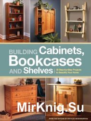 Building Cabinets, Bookcases & Shelves: 29 Step-by-Step Projects to Beautif ...