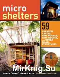 Microshelters: 59 Creative Cabins, Tiny Houses, Tree Houses, and Other Smal ...