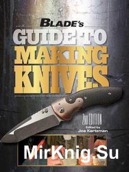 Blade's Guide to Making Knives 2nd Edition
