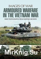 Images of War - Armoured Warfare in the Vietnam War: Rare Photographs from Wartime Archives