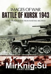 Images of War - Battle of Kursk 1943