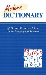 Modern Dictionary of Phrasal Verbs and Idioms in the Language of Business = ...