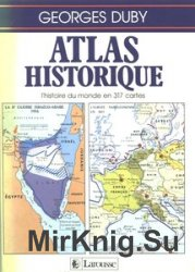 Atlas historique: L'histoire du monde en 317 cartes