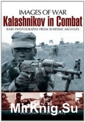 Images of War - Kalashnikov in Combat: Rare Photographs from Wartime Archiv ...