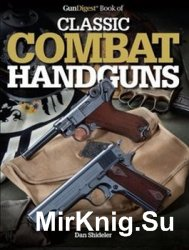 The Gun Digest Book of Classic Combat Handguns
