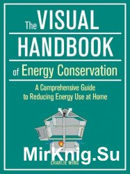 The Visual Handbook of Energy Conservation, The: A Comprehensive Guide to Reducing Energy Use at Home